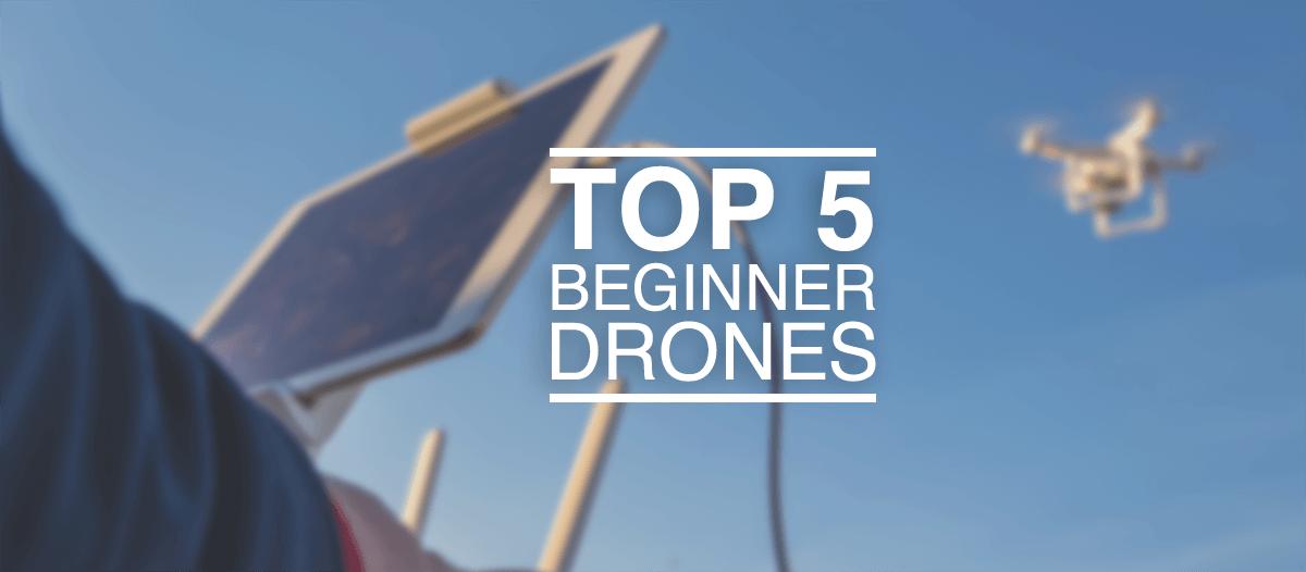 Top 5 Beginner Drones
